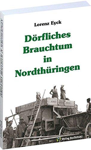 Dörfliches Brauchtum in Nordthüringen: Erinnerungen an das Helbetal und an Großbrüchter