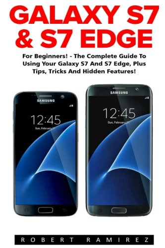 Galaxy S7 & S7 Edge: For Beginners! - The Complete Guide To Using Your Galaxy S7 And S7 Edge, Plus Tips, Tricks And Hidden Features! S7 Edge, Android, Smartphone: Amazon.es: Ramirez, Robert: