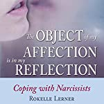 The Object of My Affection is My Reflection: Coping with Narcissists | Rokelle Lerner
