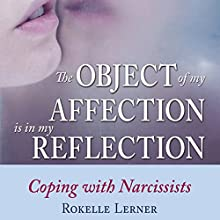 The Object of My Affection is My Reflection: Coping with Narcissists Audiobook by Rokelle Lerner Narrated by Lucinda Gainey