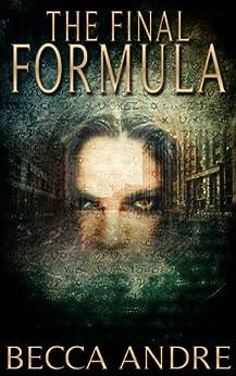 The Final Formula: An Urban Fantasy Novel (The Final Formula Series, Book 1) by [Andre, Becca]