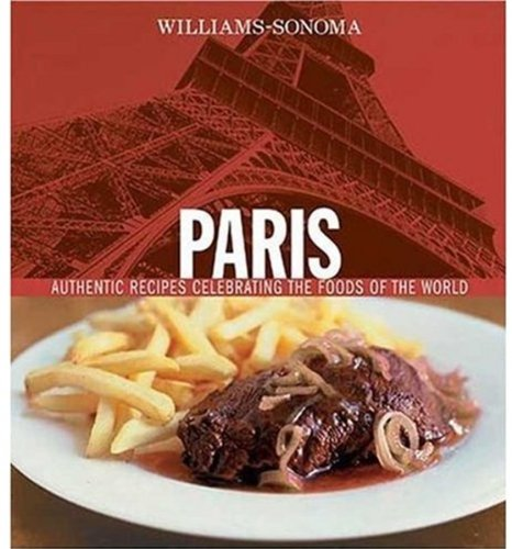 Download Williams-Sonoma Foods of the World: Paris: Authentic Recipes Celebrating the Foods of the World pdf epub