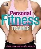 Personal Fitness Trainer: Über 200 Übungen für Frauen