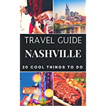 Nashville 2018 : 20 Cool Things to do during your Trip to Nashville: Top 20 Local Places You Can't Miss! (Travel Guide Nashville, Tennessee, USA)