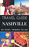 Nashville 2017 : 20 Cool Things to do during your Trip to Nashville: Top 20 Local Places You Can t Miss! (Travel Guide Nashville- Tennessee)