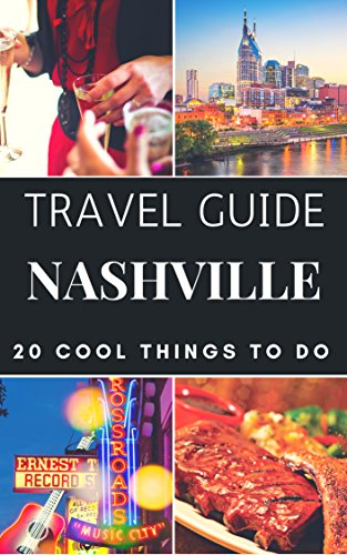 Nashville 2019 Travel Guide : 20 Cool Things to do during your Trip to  Nashville: Top 20 Local Places You Can't Miss! (Travel Guide Nashville,