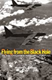 Front cover for the book Flying from the Black Hole: The B-52 Navigator-Bombardiers of Vietnam by Robert O. Harder