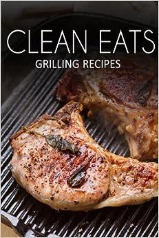Book Grilling Recipes (Clean Eats)