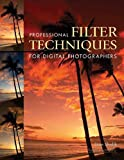 Professional Filter Techniques for Digital Photographers