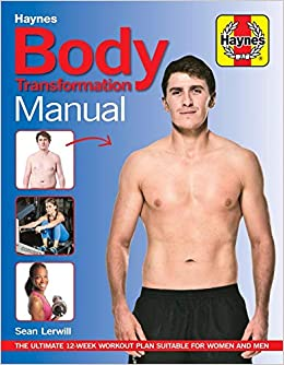 3d028aa1a0e Body Transformation Manual  The ultimate 12 week workout plan suitable for  women and men  Sean Lerwill  9781785211782  Amazon.com  Books