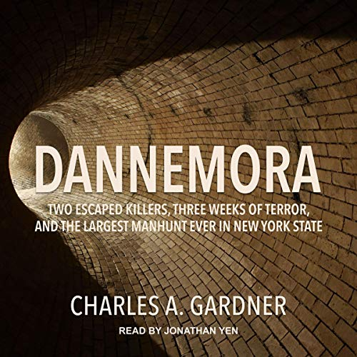 Pdf Law Dannemora: Two Escaped Killers, Three Weeks of Terror, and the Largest Manhunt Ever in New York State