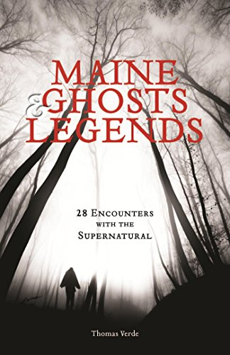 Maine Ghosts and Legends: 30 Encounters with the -