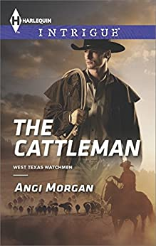 The Cattleman (West Texas Watchmen Series) by [Morgan, Angi]