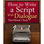 How to Write a Script With Dialogue that Doesn't Suck (ScriptBully Book Series) | Michael Rogan