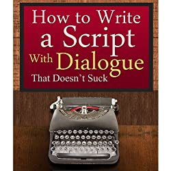 How to Write a Script With Dialogue that Doesn't Suck (ScriptBully Book Series)