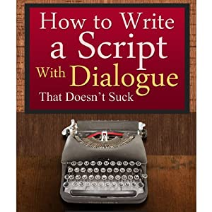 How to Write a Script With Dialogue that Doesn't Suck (ScriptBully Book Series) Audiobook
