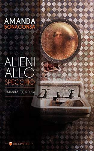 Alieni allo specchio: Umanità confusa (Italian Edition) par [Bonaconsa, Amanda]