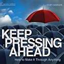 Keep Pressing Ahead: How to Make It Through Anything Lecture by Chip Ingram Narrated by Chip Ingram