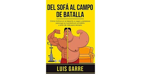 Amazon.com: Del SOFÁ al CAMPO de BATALLA: Cómo motivar en el ...