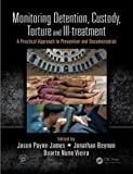 img - for Monitoring Detention, Custody, Torture and Ill-treatment: A Practical Approach to Prevention and Documentation book / textbook / text book