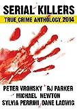 SERIAL KILLERS True Crime Anthology - Volume 1 (True Crime Books Anthology)