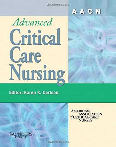 AACN Advanced Critical Care Nursing, 1e (AACN'S CLINICAL REFERENCE FOR CLINICAL CARE NURSING (MOSBY))