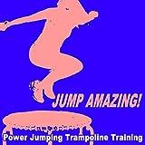Jump Amazing! Power Jumping Trampoline Training