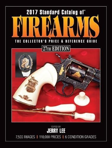(2017 Standard Catalog of Firearms: The Collector's Price & Reference Guide)