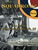The Boeing Fortress Mk. II & Mk. III (SQUADRONS!) (Volume 21)