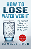 How to Lose Water Weight: The Fastest Way to Flush out 20 Pounds in 30 Days