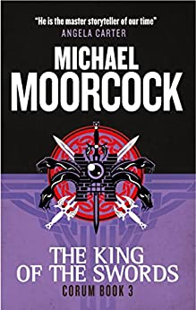 Corum - The King of Swords: The Eternal Champion by [Moorcock, Michael]