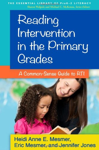 Reading Intervention in the Primary Grades: A Common-Sense Guide to RTI (The Essential Library of PreK-2 (Early Reading Assessments)