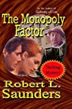 The Monopoly Factor, Robert L. Saunders, 1419660500