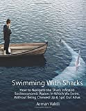 img - for Swimming With Sharks: How to Navigate the Shark Infested Socioeconomic Waters In Which We Swim, Without Being Chewed Up & Spit Out Alive. book / textbook / text book