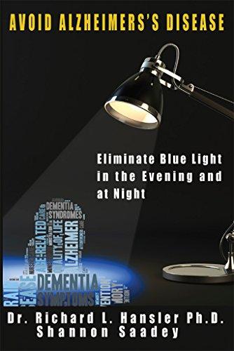 Avoid Alzheimers Disease: Eliminate blue light at night by [Hansler, Richard]