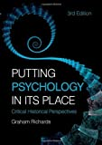 Putting Psychology in its Place, 3rd Edition: Critical Historical Perspectives by Graham Richards (2009-12-04)