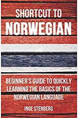 Shortcut to Norwegian: Beginner's Guide to Quickly Learning the Basics of the Norwegian Language Paperback