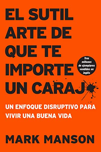 Book cover from sutil arte de que te importe un caraj*: Un enfoque disruptivo para vivir una buena vida (Spanish Edition) by Mark Manson