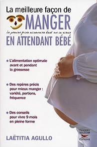 La meilleure façon de manger en attendant bébé  par Laëtitia Agullo