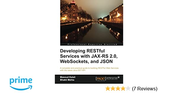 Developing RESTful Services with JAX-RS 2 0, WebSockets, and