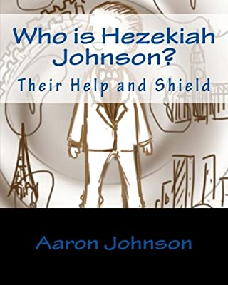 Who is Hezekiah Johnson?: Their Help and Shield (The Adventures of Hezekiah Johnson Book 1)