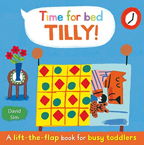 Time for Bed, Tilly!: A lift-the-flap book for toddlers (Lift the Flap Book for Toddlrs) by David Sim (Illustrator) (Illustrated, 4 Jul 2013) Hardcover