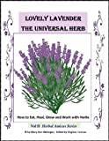 Lovely Lavender - the Universal Herb: How to Eat, Heal, Grow and Work with Herbs (Herbal Amicus Book 2)
