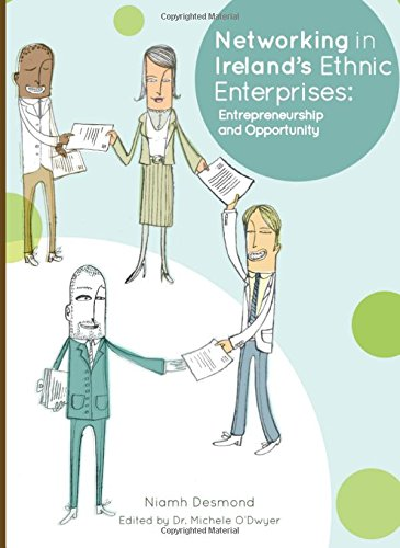 Download Networking in Irelands Ethnic Enterprises: Entrepreneurship and Opportunity ebook