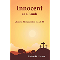 Innocent as a Lamb: Christ's Atonement in Isaiah 53 (English Edition)