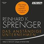 Das anständige Unternehmen: Was richtige Führung ausmacht - und was sie weglässt | Reinhard K. Sprenger