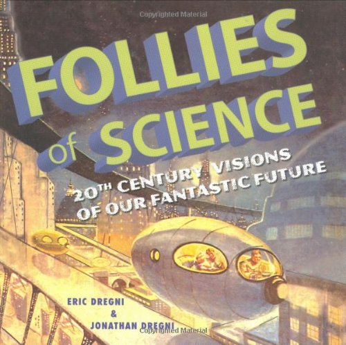 Follies of Science: 20th Century Visions of Our Fantastic Future por Eric Dregni