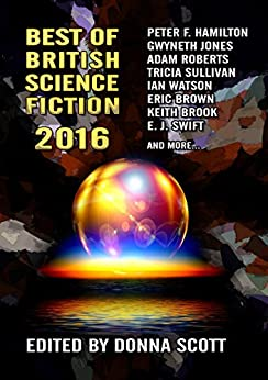 Best of British Science Fiction 2016 by [Hamilton, Peter F., Jones, Gwyneth, Whates, Ian, Fenn, Jaine, Swift, E. J., Roberts, Adam, Sullivan, Tricia, Brooke, Keith, Brown, Eric]