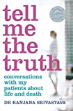 img - for Tell Me the Truth: Conversations With My Patients About Life and Death book / textbook / text book