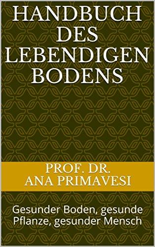 HANDBUCH DES LEBENDIGEN BODENS: Gesunder Boden, gesunde Pflanze, gesunder Mensch (German Edition)